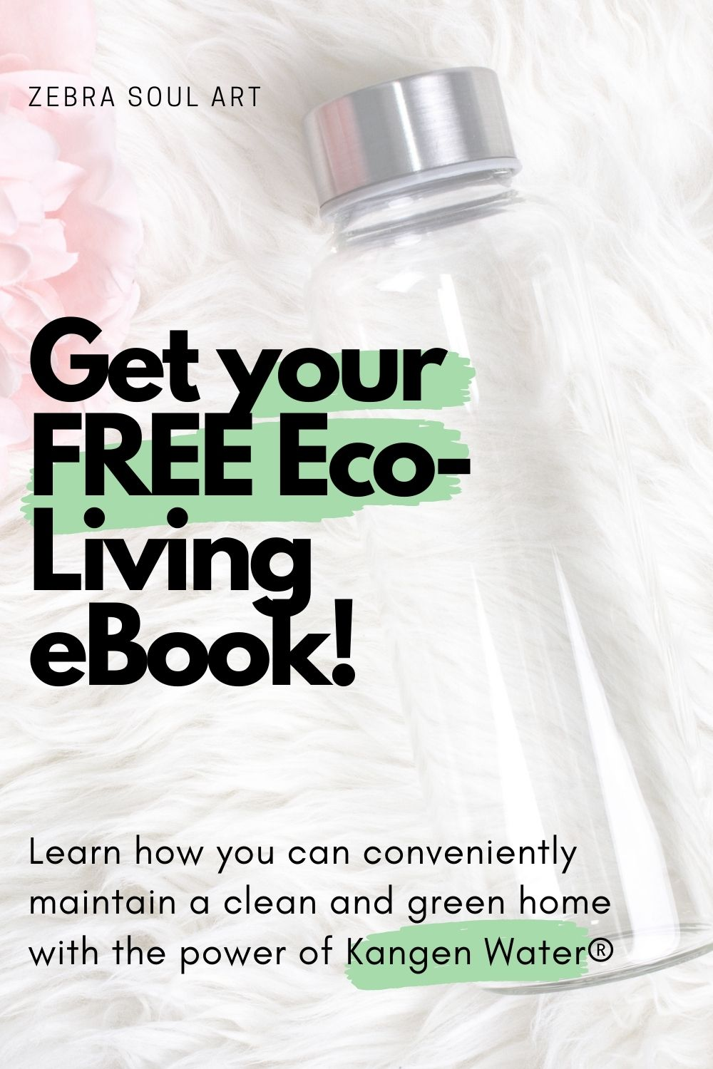 white water bottle on white linen and pink rose, text saying get your free eco living ebook, learn how to implement kangen water into your home, by zebra soul art