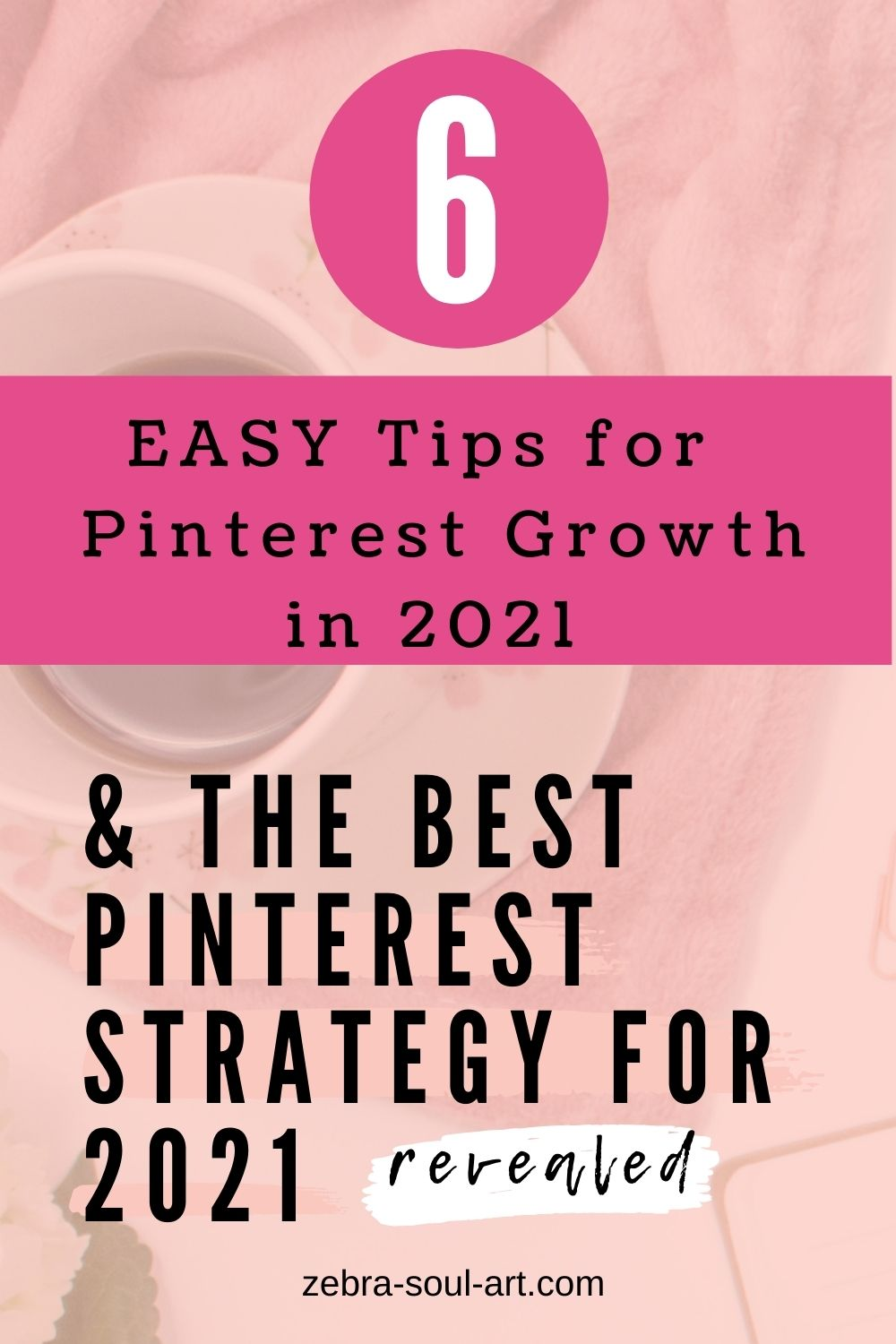 coffee on a table, pink colors. text saying easy tips for pinterest growth in 2021 and the best pinterest strategy for 2021, by zebra soul art
