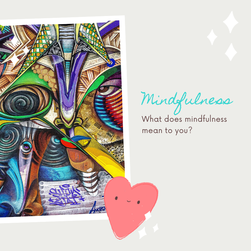 expressive art and a text about mindfulness, asking what does mindfulness mean to you